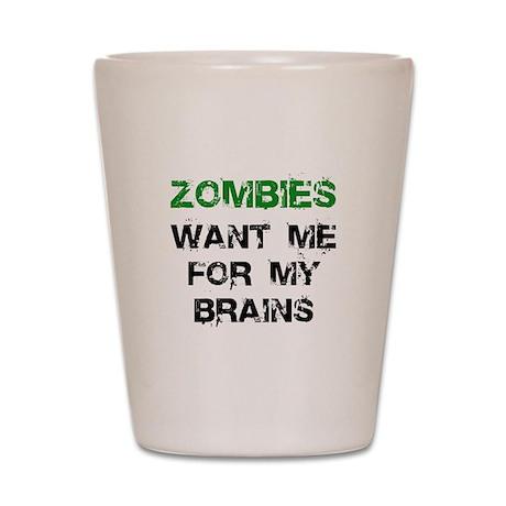 Zombies Want Brain Shot Glass