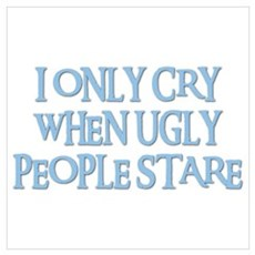 I ONLY CRY WHEN UGLY PEOPLE STARE Prin Framed Print