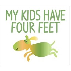 My Kids Have 4 Feet Poster