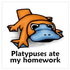 Platypuses ate my homework Poster