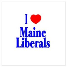 I Love (Heart) Maine Liberals Poster