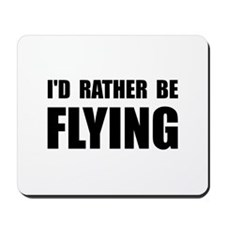 Rather Be Flying Mousepad