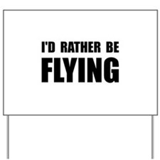 Rather Be Flying Yard Sign