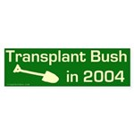 Transplant Bush 2004 Bumper Sticker