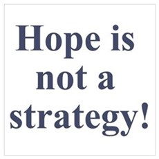 Hope is not a strategy Poster