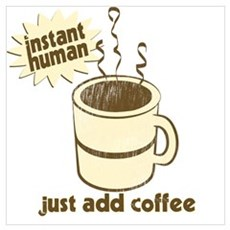 Instant Human - Just Add Coffee Poster