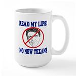 Read My Lips: No New Texans! Large Mug