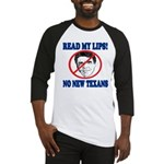 Read My Lips: No New Texans! Baseball Jersey