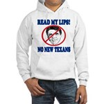 Read My Lips: No New Texans! Hooded Sweatshirt