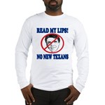 Read My Lips: No New Texans! Long Sleeve T-Shirt
