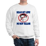 Read My Lips: No New Texans! Sweatshirt