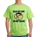 Read My Lips: No New Texans! Green T-Shirt