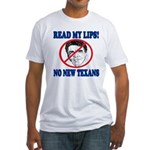 Read My Lips: No New Texans! Fitted T-Shirt