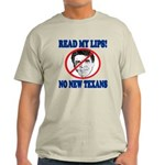 Read My Lips: No New Texans! Light T-Shirt
