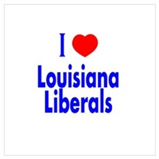 I Love Louisiana Liberals Poster