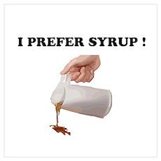 I prefer syrup Poster