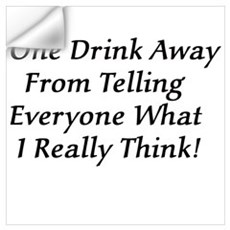 One Drink Away Drunk Wall Decal
