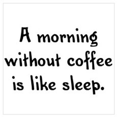 A morning without coffee is l Poster