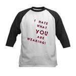 I HATE what YOU are Wearing! Kids Baseball Jersey
