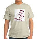 I HATE what YOU are Wearing! Ash Grey T-Shirt