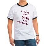 I HATE what YOU are Wearing! Ringer T