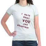 I HATE what YOU are Wearing! Jr. Ringer T-Shirt