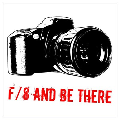 f/8 and be there Poster