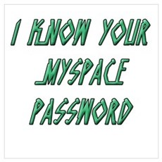 I Know Your MySpace Password Poster