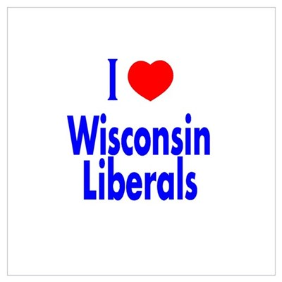 I Love Wisconsin Liberals Poster