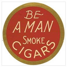 Be a Man Vintage Cigar Ad Poster