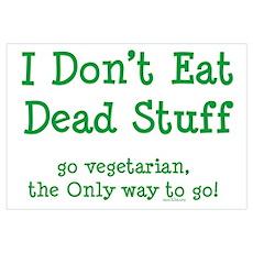 I Don't Eat Dead Stuff Poster