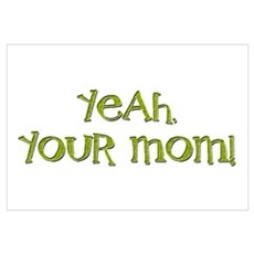 Yeah, your mom! Poster