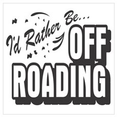 I'd Rather Be Off Roading Poster