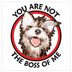 Dog Not the Boss Of Me Poster
