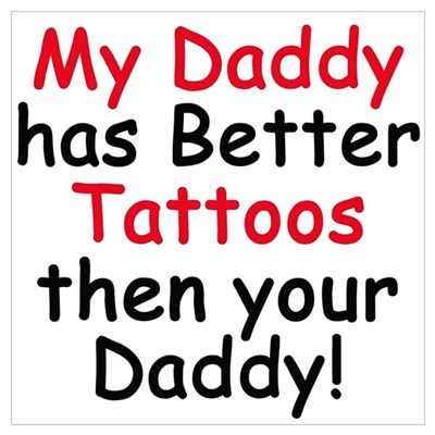 My Daddy has Better Tattoos Poster