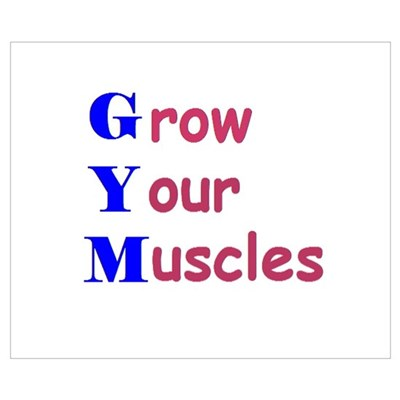GYM means GROW YOUR MUSCLES! Poster