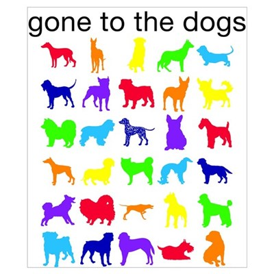 gone to the dogs rainbow Poster