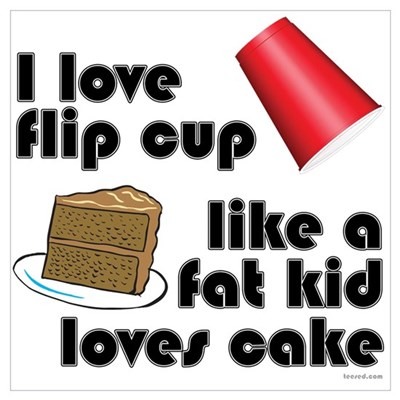 """Like a fat kid"" flip cup Poster"