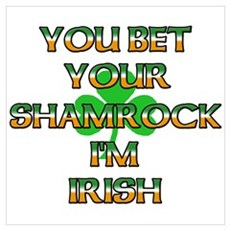 You Bet Your Shamrock I'm Irish Poster