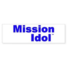 Mission IdolTM Bumper Bumper Sticker