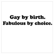 Gay by birth. Fabulous by choice. Prin Poster
