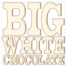 Big White Chocolate Poster