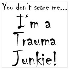 You don't scare me...Trauma Junkie Poster