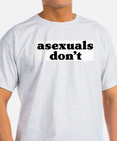 Asexuals Don't Ash Grey T-Shirt
