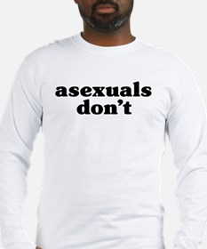 Asexuals Don't Long Sleeve T-Shirt