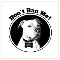 Don't Ban Me! Pit Bull Poster