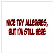 """""""Nice Try Allergies..."""" Poster"""