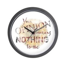 Your Opinion Means Nothing To Wall Clock