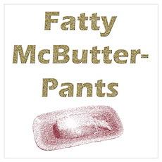 Fatty McButter Pants Poster
