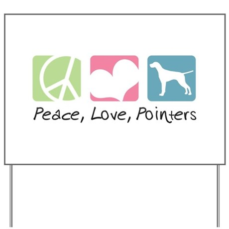Peace, Love, Pointers Yard Sign